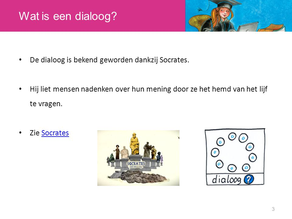 Wat is een dialoog De dialoog is bekend geworden dankzij Socrates.