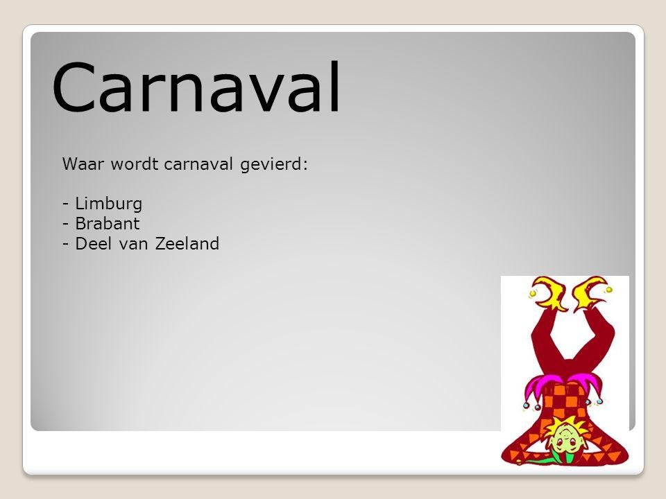Carnaval Waar wordt carnaval gevierd: - Limburg Brabant