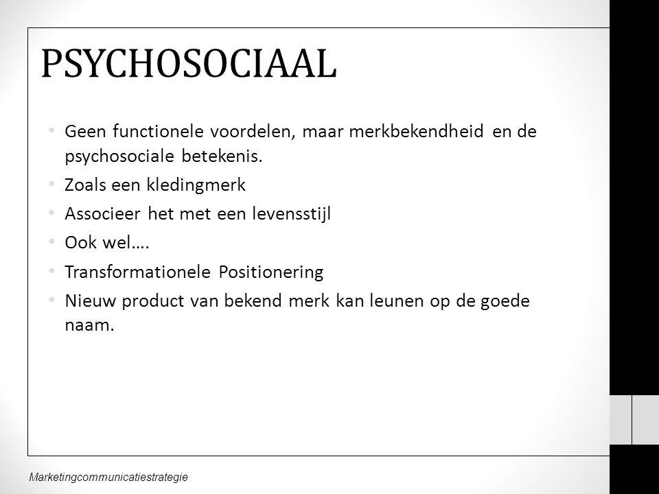 PSYCHOSOCIAAL Geen functionele voordelen, maar merkbekendheid en de psychosociale betekenis. Zoals een kledingmerk.