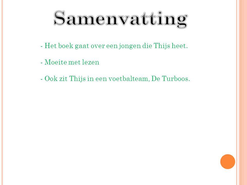 Samenvatting - Het boek gaat over een jongen die Thijs heet.