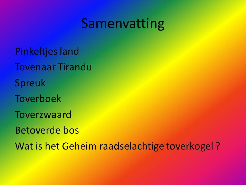Samenvatting Pinkeltjes land Tovenaar Tirandu Spreuk Toverboek Toverzwaard Betoverde bos Wat is het Geheim raadselachtige toverkogel .