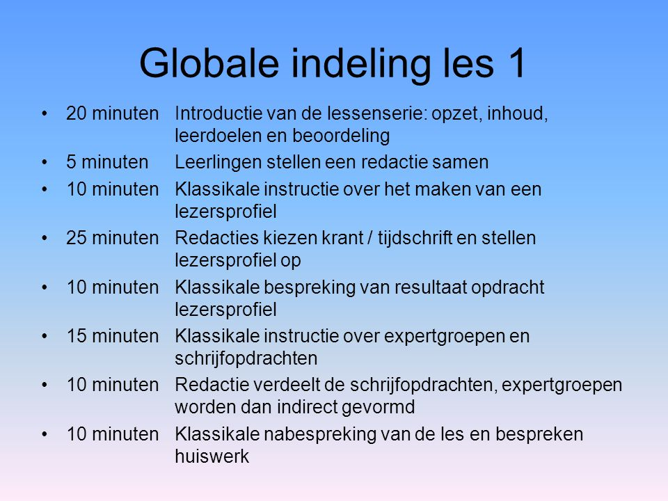 Globale indeling les 1 20 minuten Introductie van de lessenserie: opzet, inhoud, leerdoelen en beoordeling.