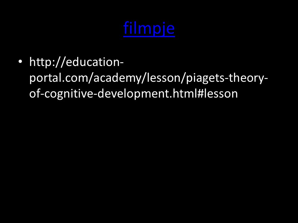 filmpje http://education-portal.com/academy/lesson/piagets-theory-of-cognitive-development.html#lesson.