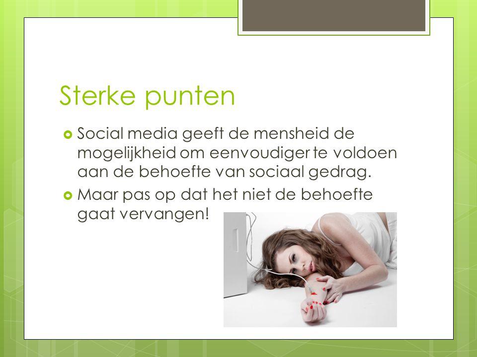 Sterke punten Social media geeft de mensheid de mogelijkheid om eenvoudiger te voldoen aan de behoefte van sociaal gedrag.