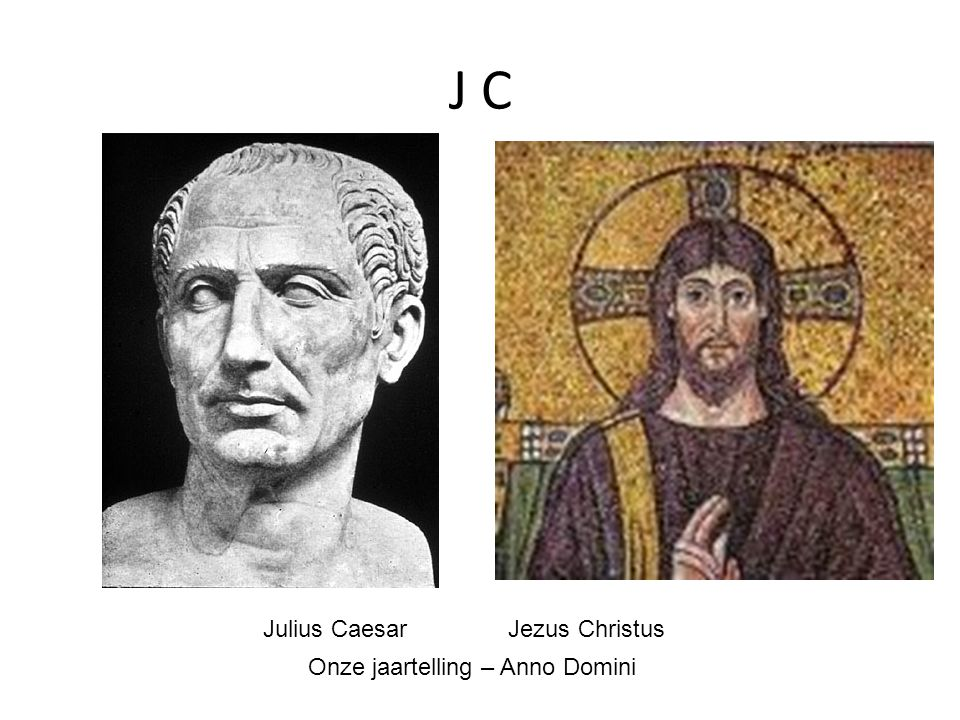 J C Julius Caesar Jezus Christus Onze jaartelling – Anno Domini
