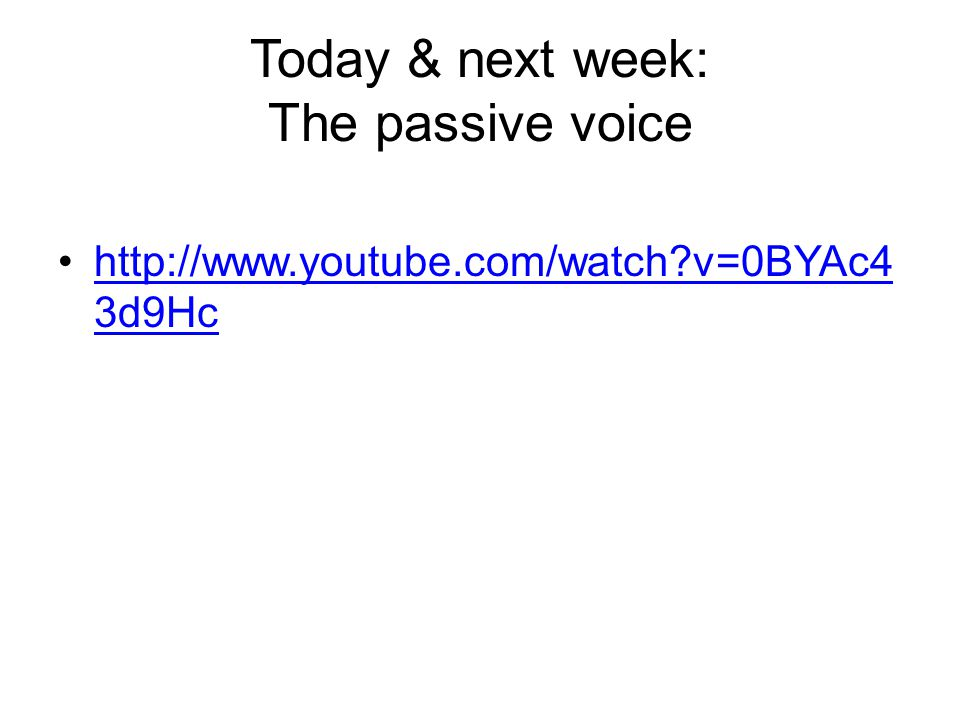 Today & next week: The passive voice
