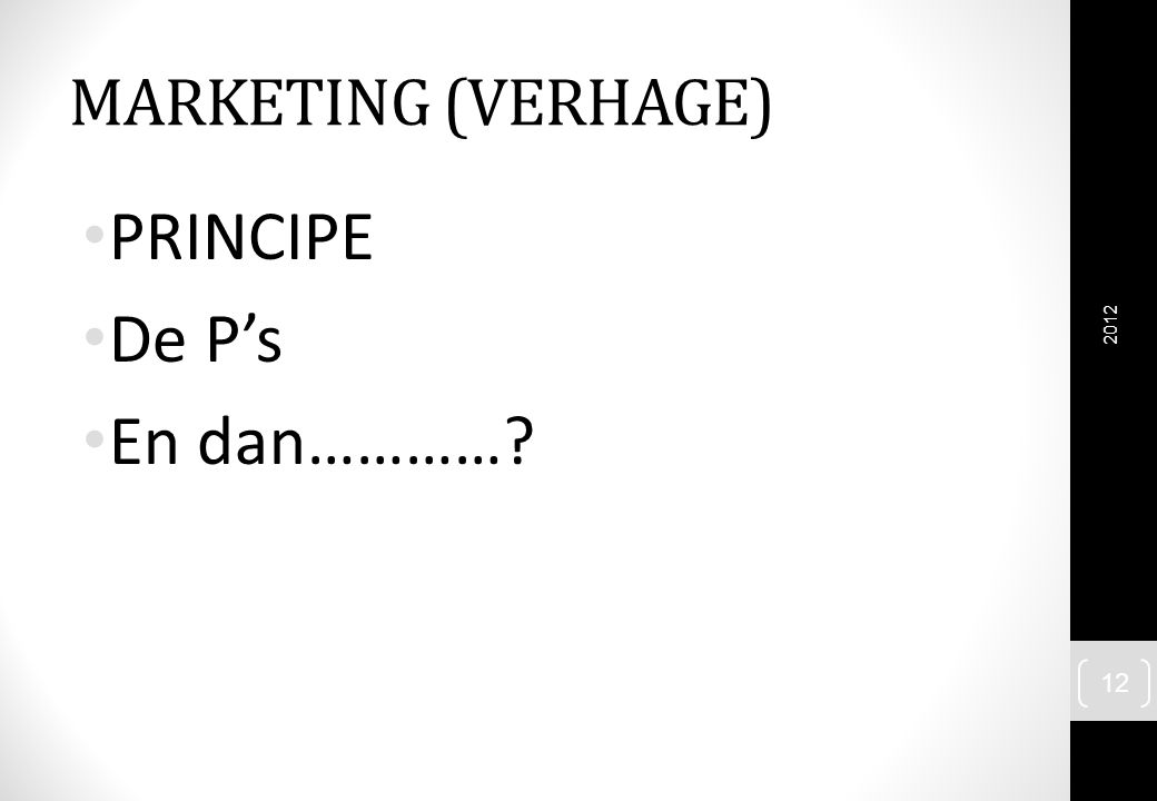 MARKETING (VERHAGE) PRINCIPE De P's En dan………… 2012