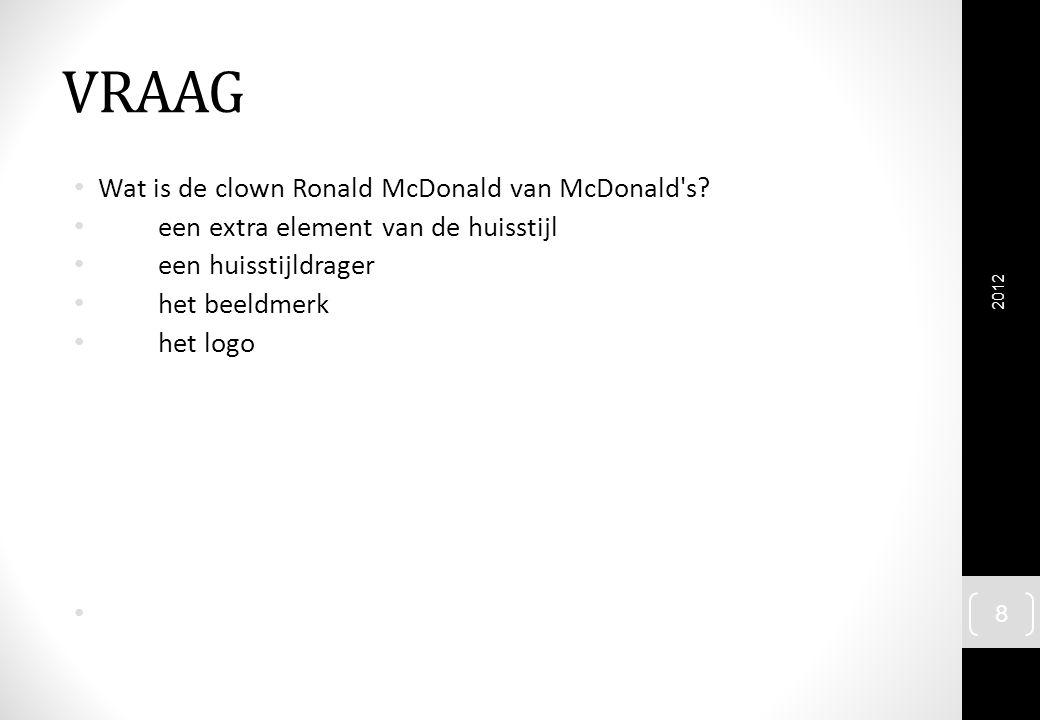 VRAAG Wat is de clown Ronald McDonald van McDonald s