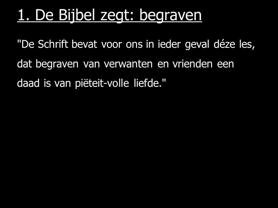 1. De Bijbel zegt: begraven