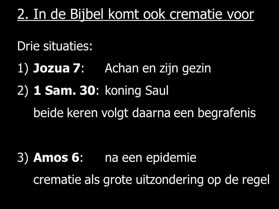 2. In de Bijbel komt ook crematie voor