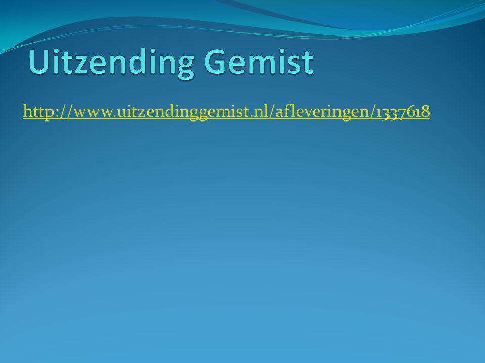 Uitzending Gemist http://www.uitzendinggemist.nl/afleveringen/1337618