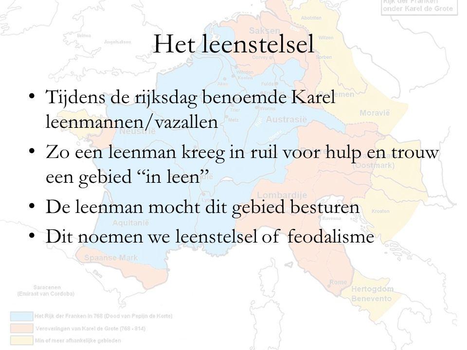 Het leenstelsel Tijdens de rijksdag benoemde Karel leenmannen/vazallen