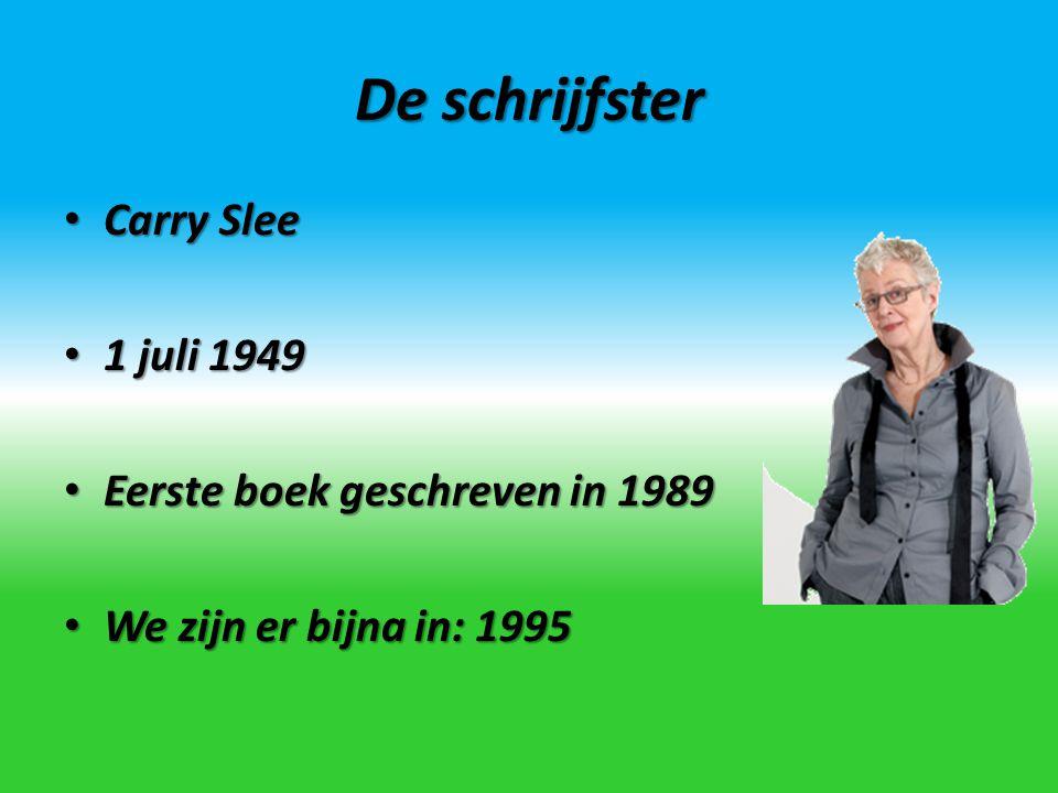 De schrijfster Carry Slee 1 juli 1949 Eerste boek geschreven in 1989