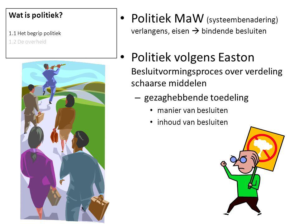 Wat is politiek 1.1 Het begrip politiek. 1.2 De overheid. Politiek MaW (systeembenadering) verlangens, eisen  bindende besluiten.