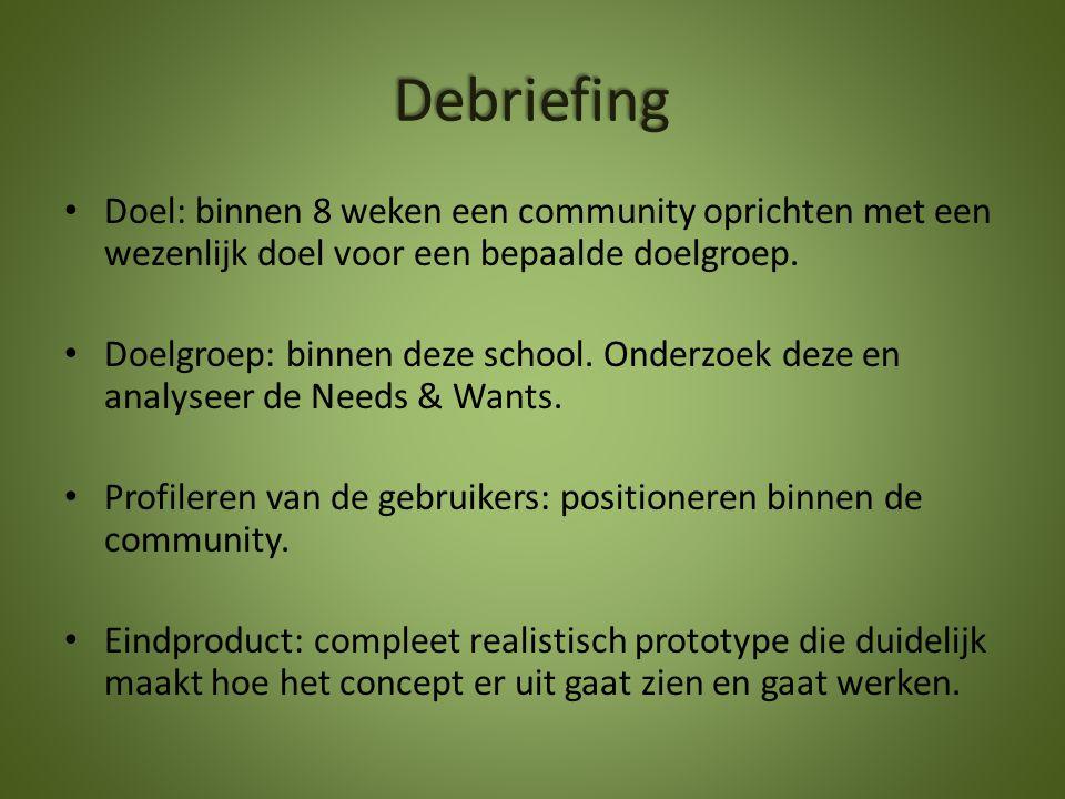 Debriefing Doel: binnen 8 weken een community oprichten met een wezenlijk doel voor een bepaalde doelgroep.