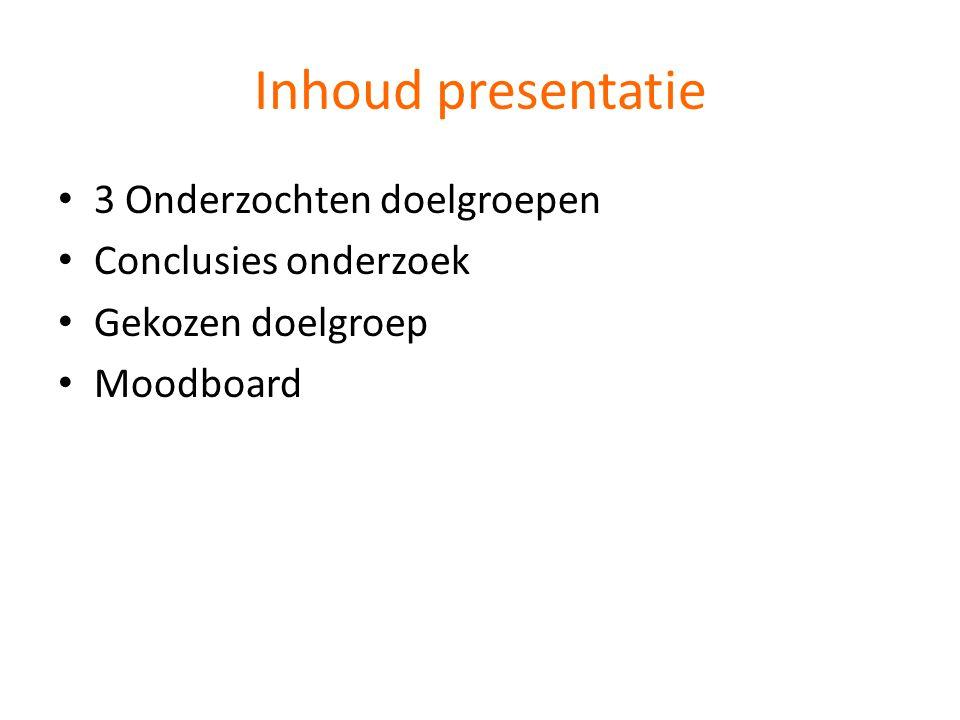 Inhoud presentatie 3 Onderzochten doelgroepen Conclusies onderzoek