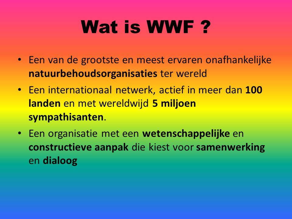 Wat is WWF Een van de grootste en meest ervaren onafhankelijke natuurbehoudsorganisaties ter wereld.