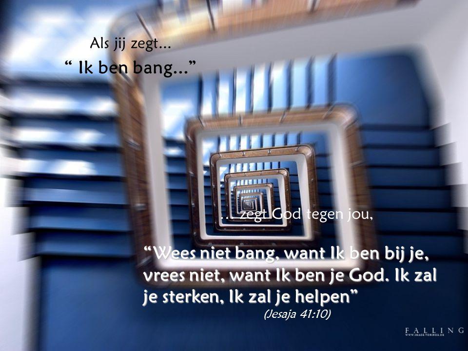 Als jij zegt... Ik ben bang... … zegt God tegen jou,