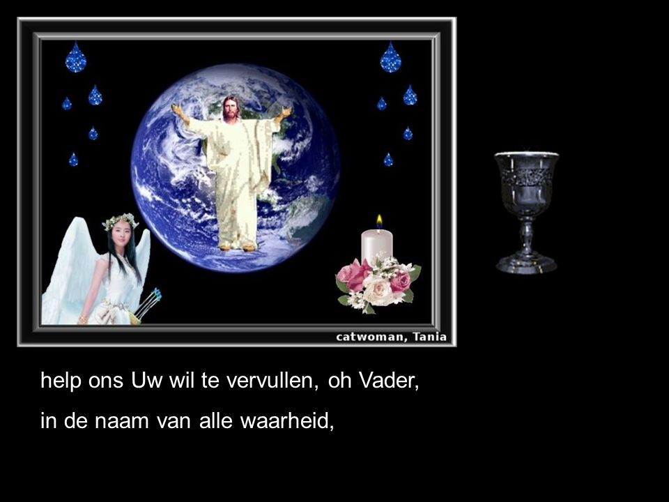 help ons Uw wil te vervullen, oh Vader,