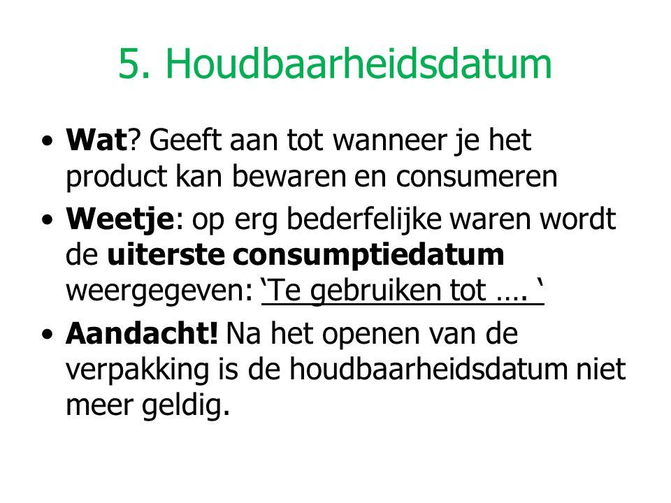 5. Houdbaarheidsdatum Wat Geeft aan tot wanneer je het product kan bewaren en consumeren.