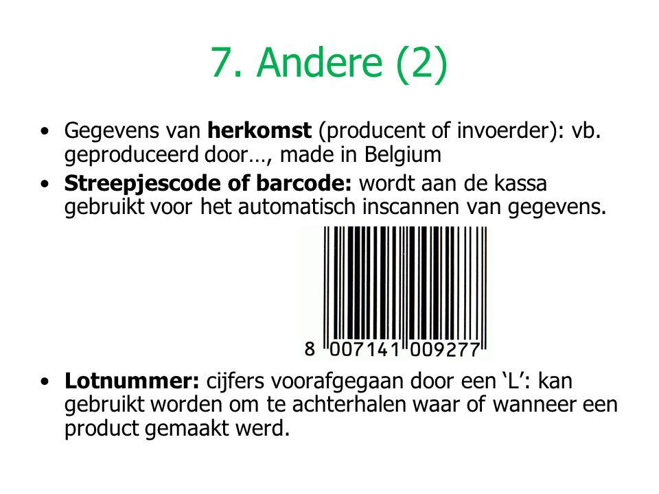 7. Andere (2) Gegevens van herkomst (producent of invoerder): vb. geproduceerd door…, made in Belgium.