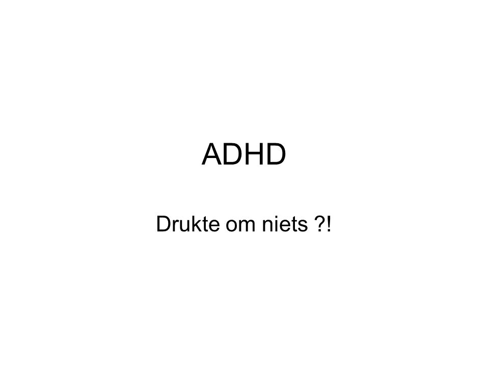ADHD Drukte om niets !