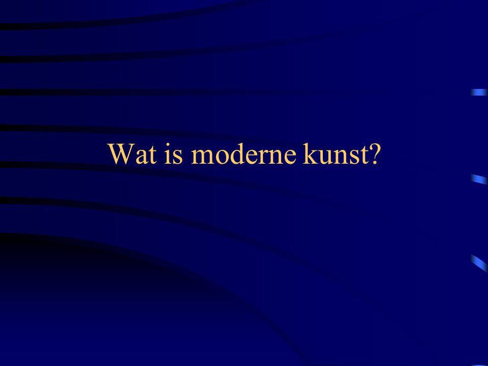 Wat is moderne kunst