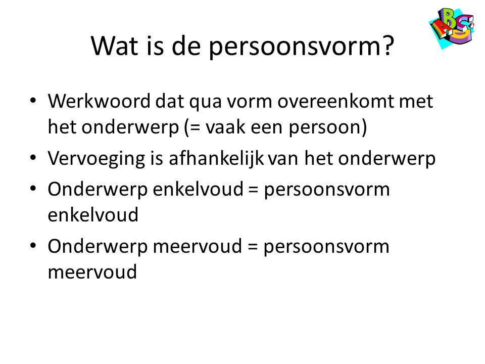 Wat is de persoonsvorm Werkwoord dat qua vorm overeenkomt met het onderwerp (= vaak een persoon) Vervoeging is afhankelijk van het onderwerp.