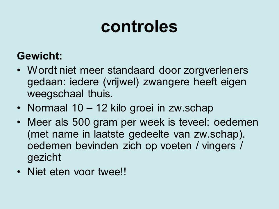 controles Gewicht: Wordt niet meer standaard door zorgverleners gedaan: iedere (vrijwel) zwangere heeft eigen weegschaal thuis.