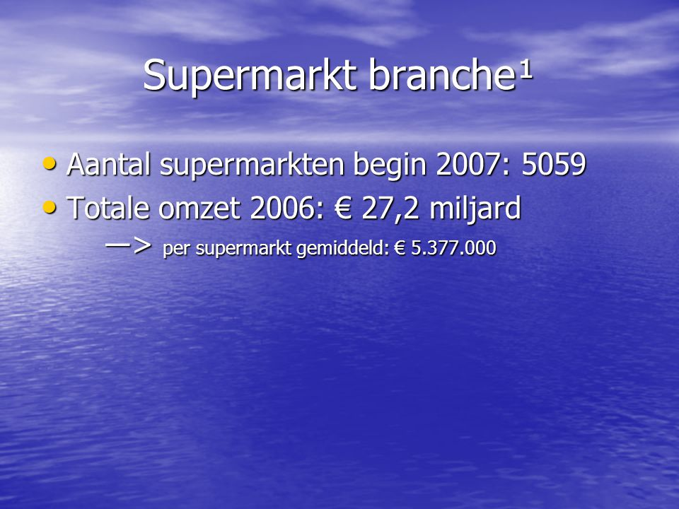 Supermarkt branche¹ Aantal supermarkten begin 2007: 5059