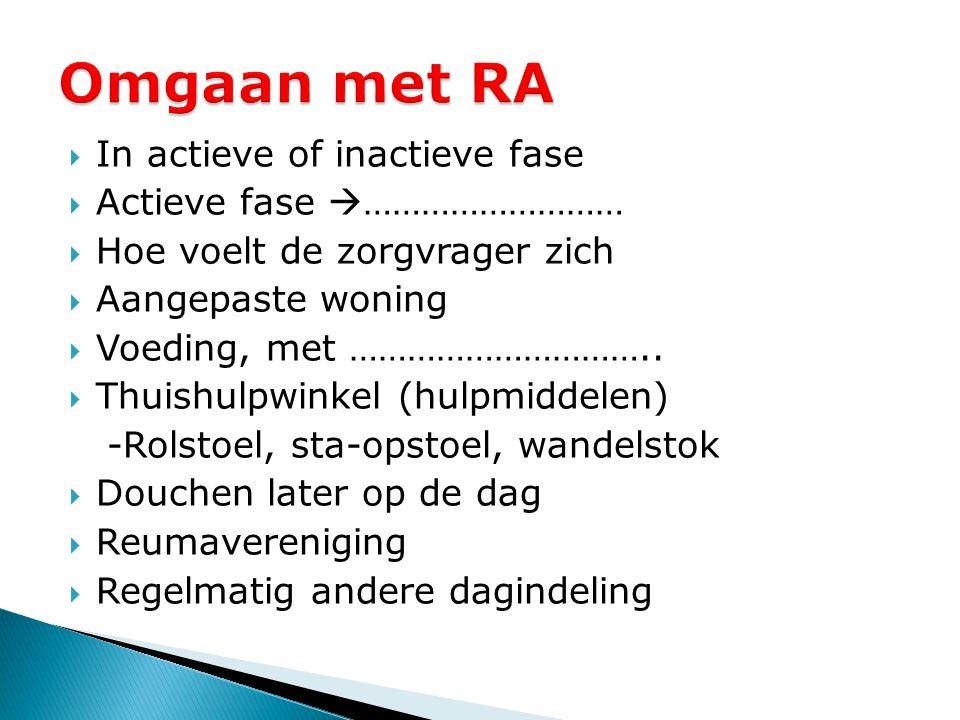 Omgaan met RA In actieve of inactieve fase Actieve fase ………………………