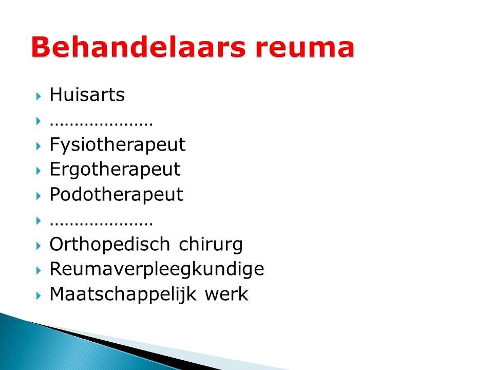 Behandelaars reuma Huisarts ………………… Fysiotherapeut Ergotherapeut