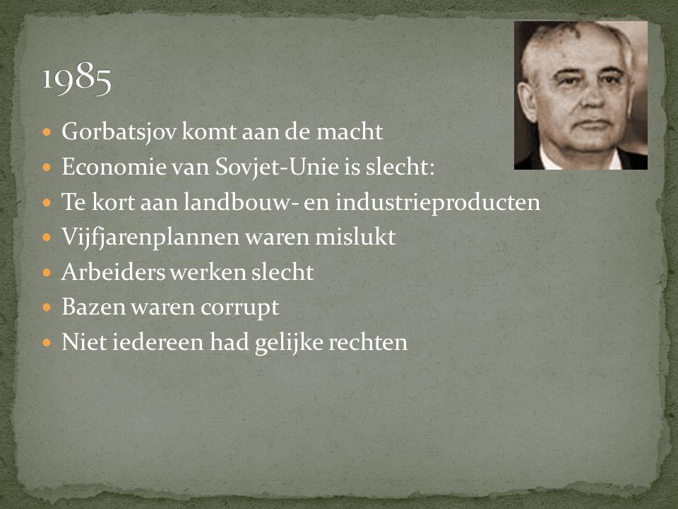 1985 Gorbatsjov komt aan de macht Economie van Sovjet-Unie is slecht: