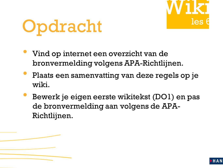 Opdracht Vind op internet een overzicht van de bronvermelding volgens APA-Richtlijnen. Plaats een samenvatting van deze regels op je wiki.