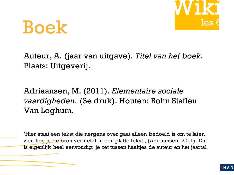 Boek Auteur, A. (jaar van uitgave). Titel van het boek. Plaats: Uitgeverij.
