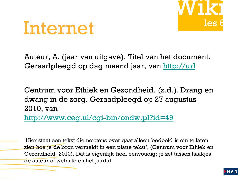 Internet Auteur, A. (jaar van uitgave). Titel van het document. Geraadpleegd op dag maand jaar, van http://url.