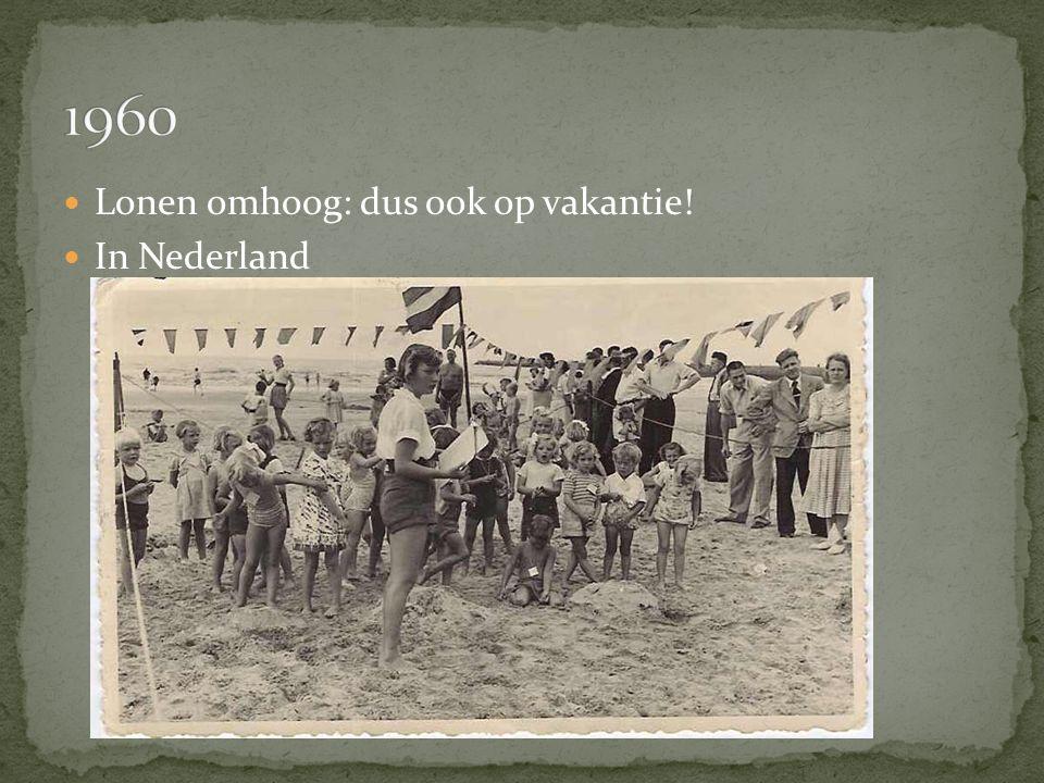 1960 Lonen omhoog: dus ook op vakantie! In Nederland