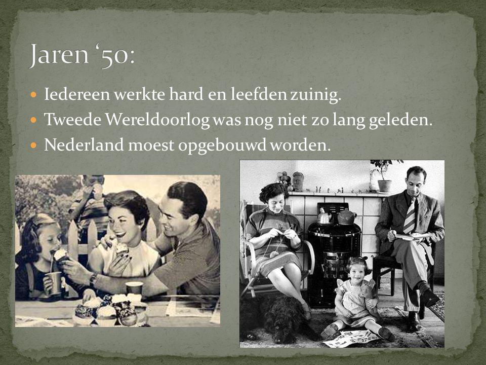 Jaren '50: Iedereen werkte hard en leefden zuinig.