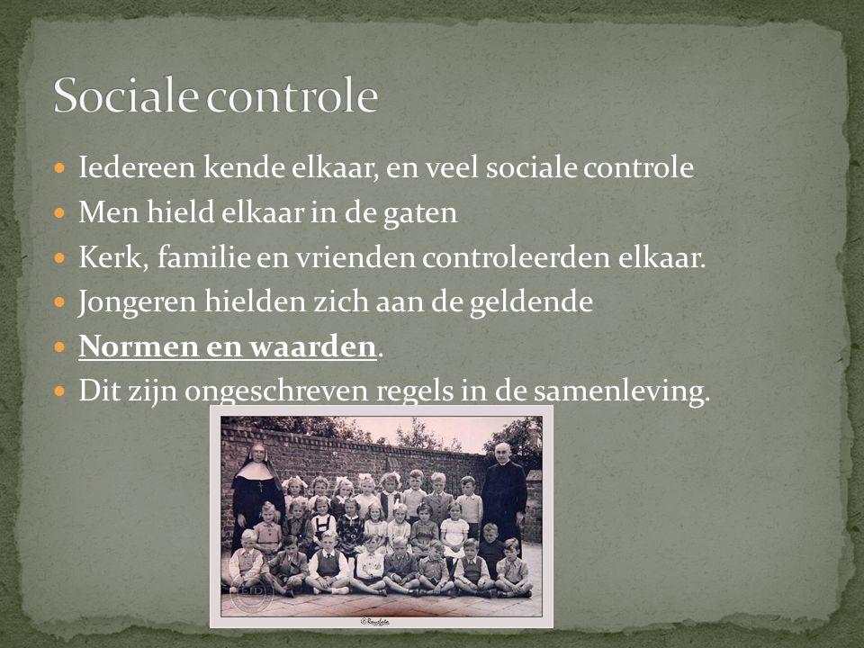 Sociale controle Iedereen kende elkaar, en veel sociale controle