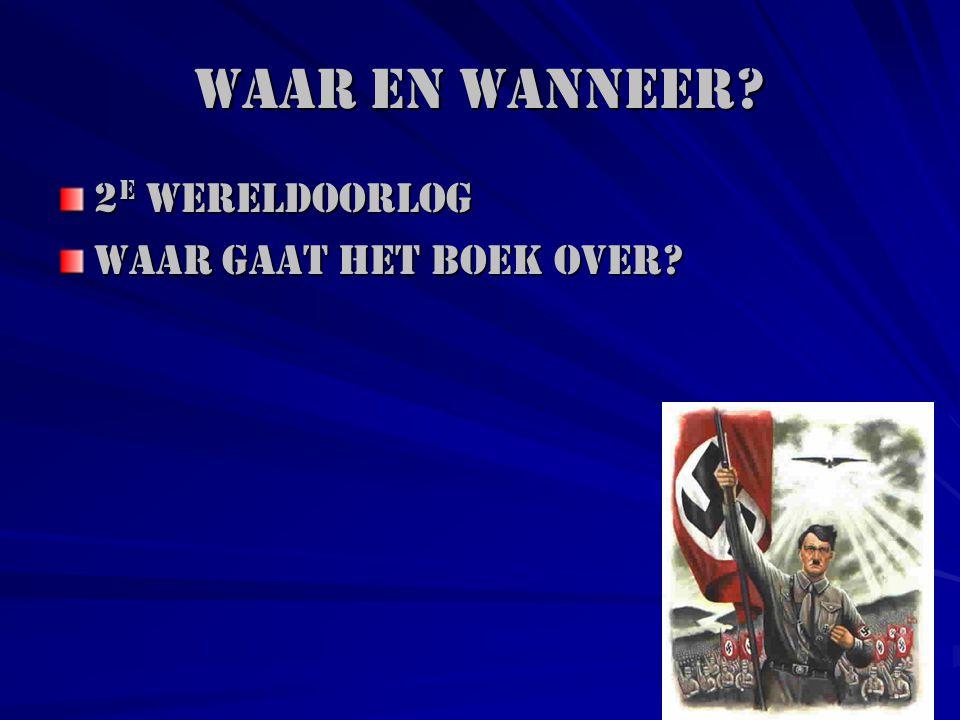 Waar en wanneer 2e Wereldoorlog Waar gaat het boek over