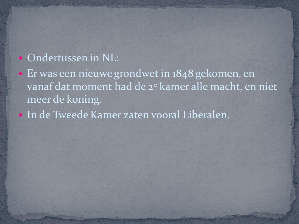 Ondertussen in NL: Er was een nieuwe grondwet in 1848 gekomen, en vanaf dat moment had de 2e kamer alle macht, en niet meer de koning.