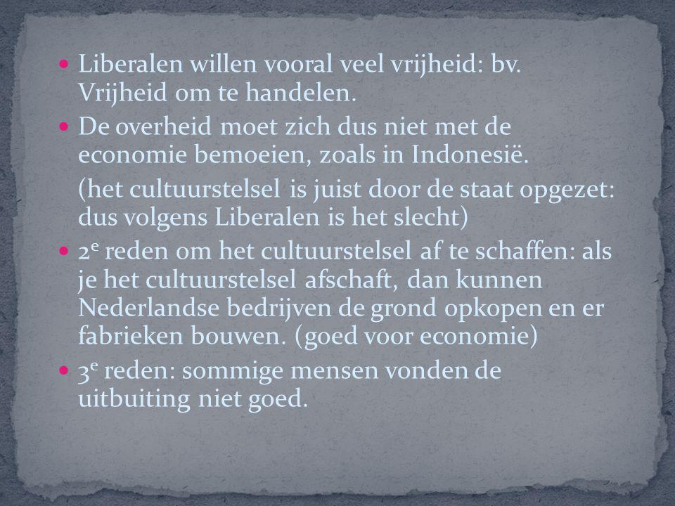 Liberalen willen vooral veel vrijheid: bv. Vrijheid om te handelen.
