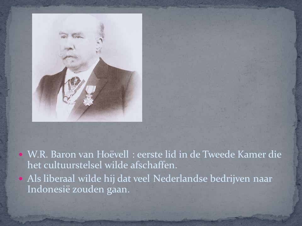 W.R. Baron van Hoëvell : eerste lid in de Tweede Kamer die het cultuurstelsel wilde afschaffen.