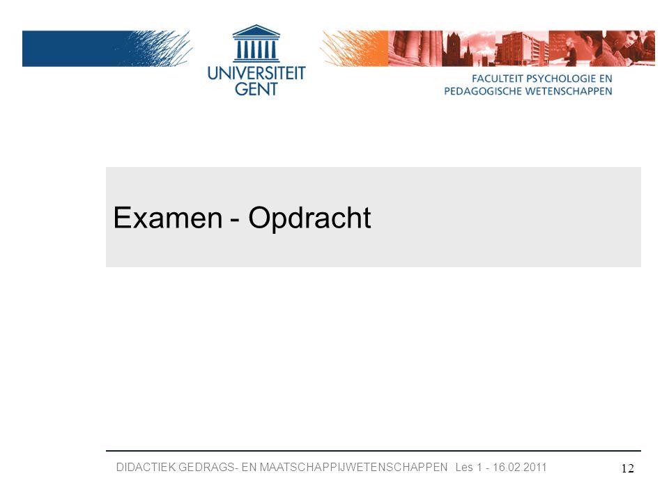 Examen - Opdracht DIDACTIEK GEDRAGS- EN MAATSCHAPPIJWETENSCHAPPEN Les 1 - 16.02.2011