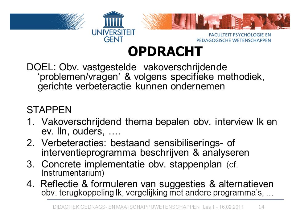 OPDRACHT DOEL: Obv. vastgestelde vakoverschrijdende 'problemen/vragen' & volgens specifieke methodiek, gerichte verbeteractie kunnen ondernemen.