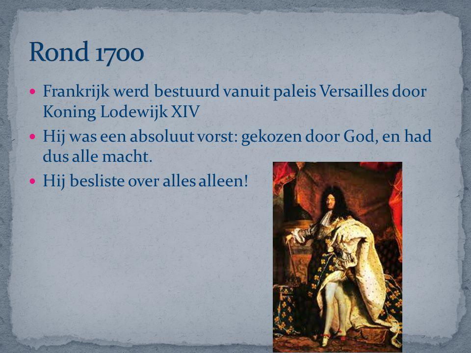 Rond 1700 Frankrijk werd bestuurd vanuit paleis Versailles door Koning Lodewijk XIV.