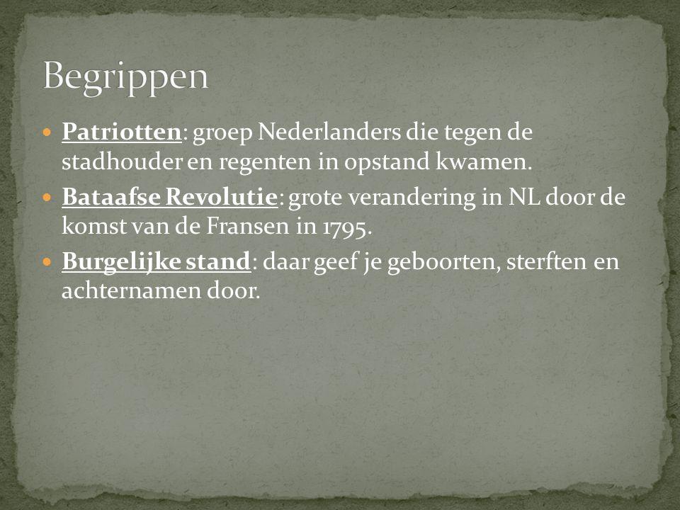 Begrippen Patriotten: groep Nederlanders die tegen de stadhouder en regenten in opstand kwamen.