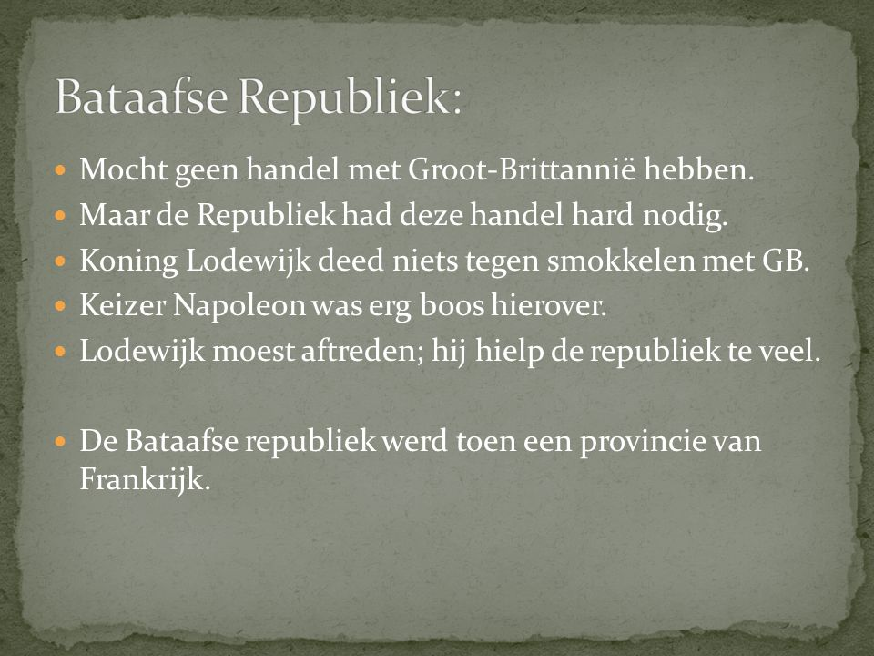 Bataafse Republiek: Mocht geen handel met Groot-Brittannië hebben.