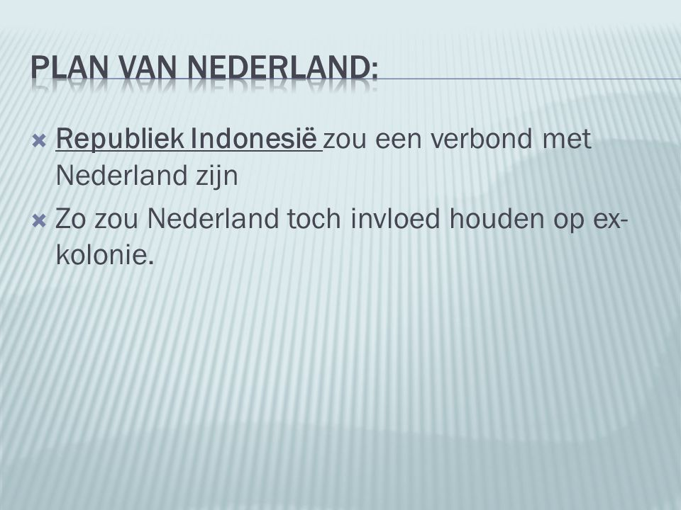 Plan van nederland: Republiek Indonesië zou een verbond met Nederland zijn.