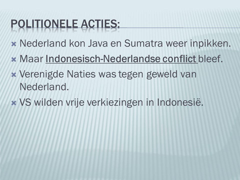 Politionele acties: Nederland kon Java en Sumatra weer inpikken.